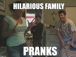 Hilarious Pranks To Play On Your Family
