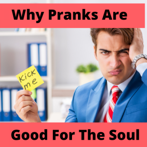 Why pranks are good for the soul?
